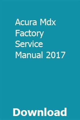 Acura Mdx Factory Service Manual 2017 Acura Mdx Acura Manual