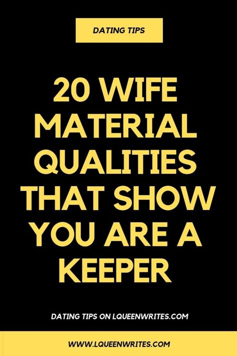 Even after he has asked you out, a man wants to know you possess some of these wife material qualities.