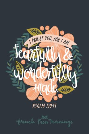 """I praise you, for I am fearfully & wonderfully made.""Get this print in my shop!Read the story behind Encouraging Wednesdays.My hope is that you download this file and place it where ever you will see it on a daily basis.You can even print it magnet paper to stick it on…"