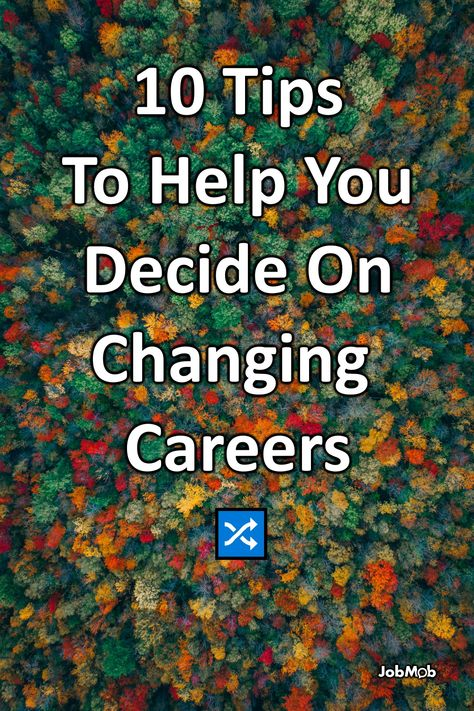 🔀 10 Tips To Help You Decide On Changing Careers