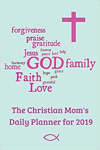 The Christian Mom S Daily Planner 2019 A Daily Devotional