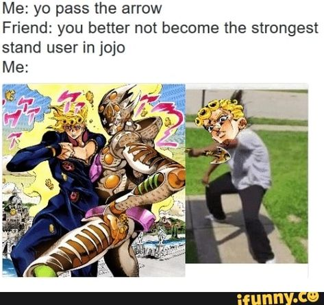 Me Yo Pass The Arrow Friend You Better Not Become The Strongest Stand User In Jojo Me Ifunny Jojo Bizzare Adventure Jojo Bizarre Jojo 🌟 ranking every stands from worst to best in jojo blox!► roblox 🌟 every stands showcase in jojo blox! jojo bizzare adventure jojo bizarre