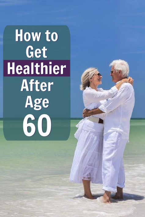 Over 60? Here's How to Get Even Healthier than You Are Right Now