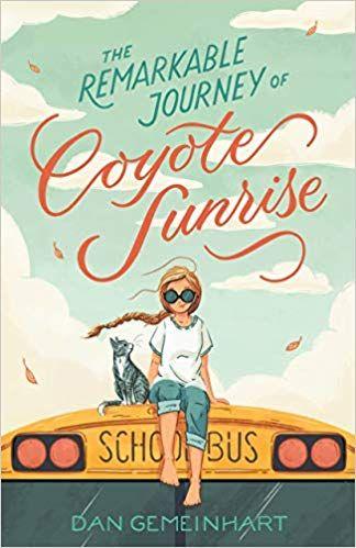The Remarkable Journey Of Coyote Sunrise Dan Gemeinhart 9781250196705 Amazon Com Books Books Middle Grade Books Children Book Cover