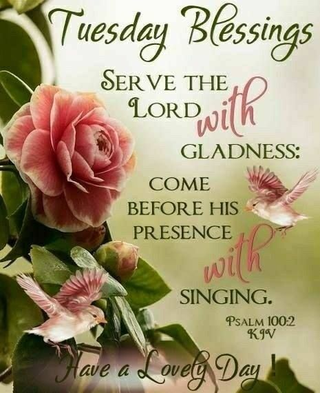 Serve The Lord With Gladness Tuesday Blessings With Images