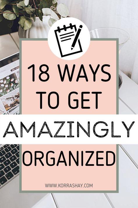 18 ways to get amazingly organized!