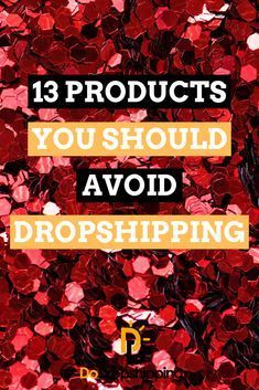 13 Products You Should Avoid Dropshipping | Be Careful!