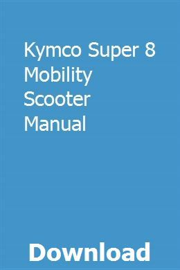 Kymco Super 8 Mobility Scooter Manual Mobility Scooter Scooter Manual