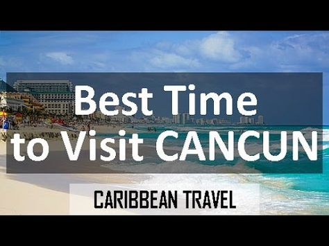 Best Times To Visit Cancun For Vacation Visit Cancun Game Day Quotes Bad Things Lyrics