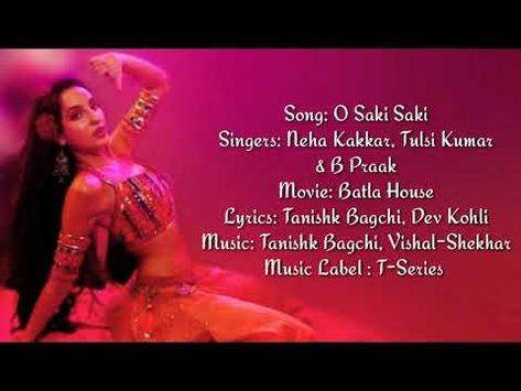 O Saki Saki Full Song With Lyrics Nora Fatehi Neha Kakkar B Praak Tulsi Kumar Batla House Youtube Songs Lyrics Song Lyrics