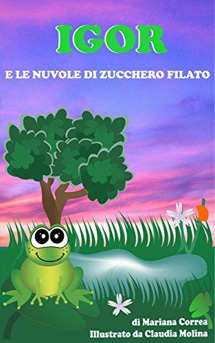 giungla Sud Noce  Scarica e leggi online IGOR E LE NUVOLE DI ZUCCHERO FILATO pdf | Zucchero  filato, Nuvole, Zucchero