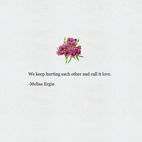 We are too scared to leave But we are too broken To stay So we keep hurting each other And call it love -melisa ergin @_melisaergin Tag | double tap | comment | share 6:30 p 7/28/17 fri Hashtags off