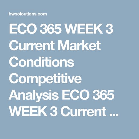ECO 365 WEEK 3 Current Market Conditions Competitive Analysis ECO - microsoft competitive analysis