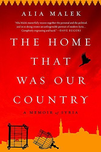 Read Download The Home That Was Our Country A Memoir Of Syria Free Epub Mobi Ebooks In 2020 Memoirs Our Country Books To Read