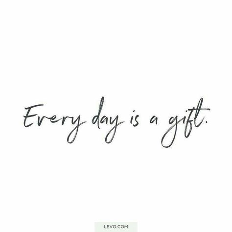 everyday is a gift