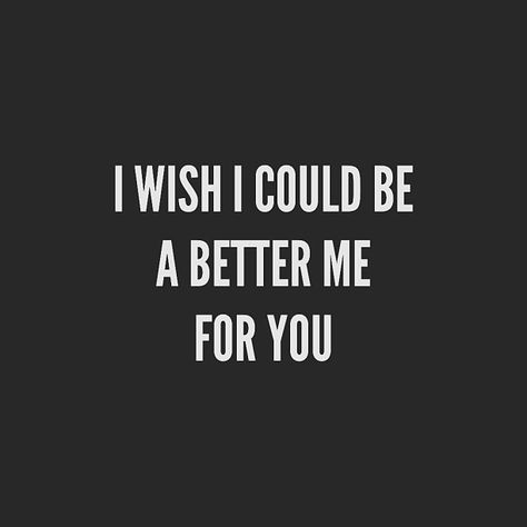 I Wish This Sometimes I Know I M Not Perfect But I Try To Put In The Effort For People I Love I Tried Quotes Love Message For Boyfriend Try Quotes