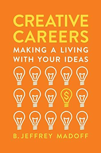 Creative Careers Making A Living With Your Ideas By B Jeffrey Madoff Creative Careers Ebook Career