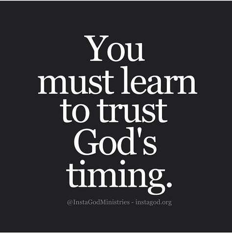 We must learn to trust -- and have faith in -- God's timing Bible Quotes, Bible Verses, Me Quotes, Scriptures, Qoutes, Timing Quotes, Biblical Quotes, Wisdom Quotes, Trust Gods Timing