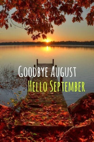 As We Say Goodbye To August, We Say Hello To September! Welcome, September