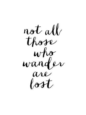Not All Those Who Wander Are Lost Quote Meaning Not All Those Who Wander Are Lost Prints Brett Wilson Allposters Com Lost Tattoo Wanderer Quotes Lost Quotes