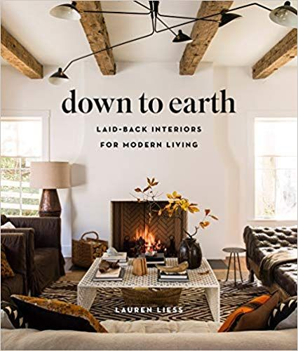 Down To Earth Laid Back Interiors For Modern Living Lauren Liess