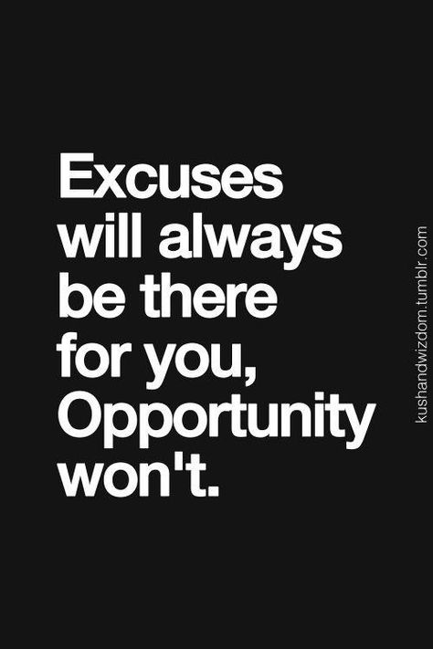Excuses * What's your excuse for not chasing after opportunity? * Excuses * Opportunity * motivation * inspiration * quotes * quote of the day * QOTD * quote * DBV * motivational * inspirational * friendship quotes * life quotes * love quotes * quotes to