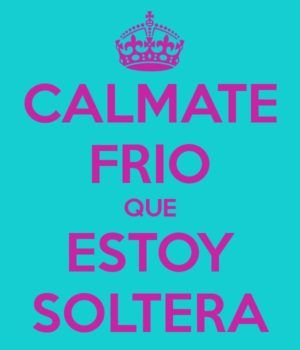 Memes Graciosos Frases Imagenes Soy Soltera Soy Soltero Feelings Words Funny Quotes Postive Quotes