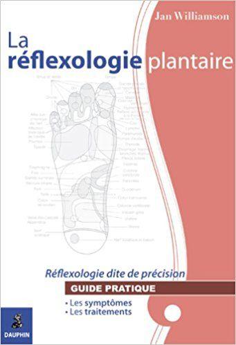 La Reflexologie Plantaire Reflexologie Dite De Precision Jan Williamson Livres Decouvrez Les Premieres Page Reflexologie Plantaire Reflexologie Plantaire