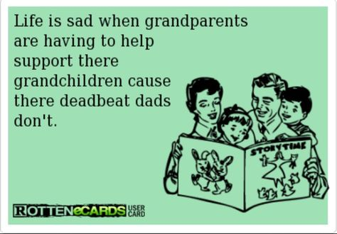 Deadbeat Dad. True story. Every other weekend with grandma.