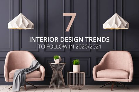 7 INTERIOR DESIGN TRENDS TO FOLLOW IN 2020-2021