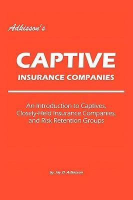 Download Pdf Adkisson S Captive Insurance Companies An