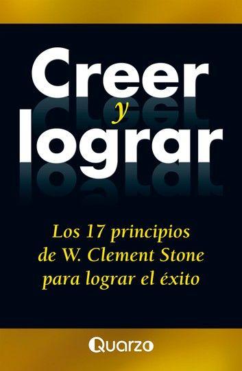 Creer Y Lograr Ebook By W Clement Sotne Rakuten Kobo Te La Creiste Leer En Linea Leer