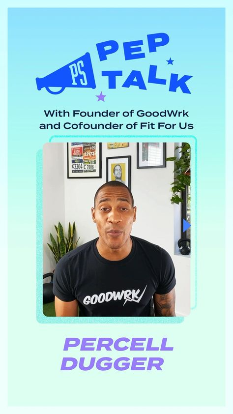 PS Pep Talk With Founder of GoodWrk and Cofounder of Fit For Us, Percell Dugger