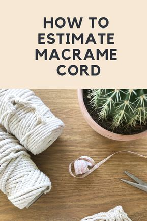 Learn how to avoid waste and save money with this simple estimation strategy! Macrame Plant Hanger Patterns, Macrame Wall Hanging Patterns, Macrame Plant Hangers, Free Macrame Patterns, Macrame Cord, Macrame Knots, Micro Macrame, How To Macrame, Macrame Bag