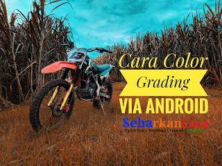Cara Color Grading Foto Dan Video Melalui Android Pengeditan Foto Android Video