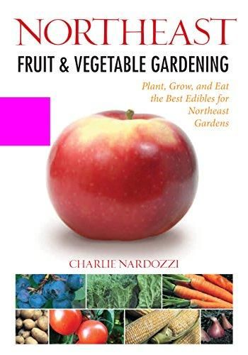 Northeast Fruit & Vegetable Gardening: Plant, Grow, and Eat the Best Edibles for Northeast Gardens (Fruit & Vegetable Gardening Guides) - Default