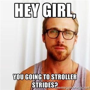 Hey Girl, You going to Stroller Strides? | Ryan Gosling Hey