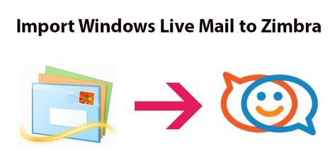 Import Windows Live Mail to Zimbra Desktop, Web Client & Server Hastily