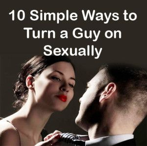 Simple Ways To Turn A Guy On