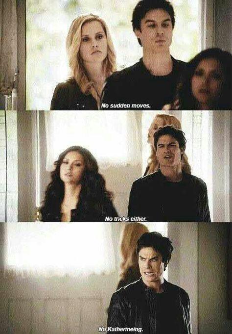 "The Vampire Diaries ""No Katherineing""- Damon One of my favorite quote! Lol"