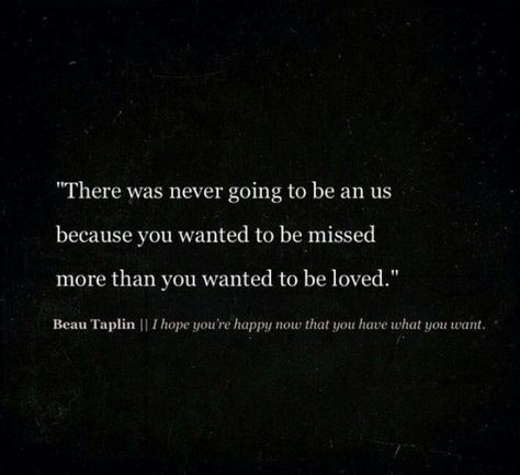 Sad And Depressing Quotes : you wanted to be missed more than you wanted to be loved. beau Taplin #Mercu