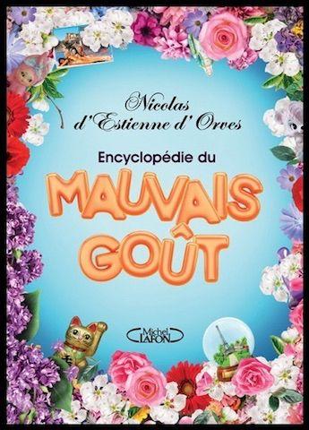 Encyclopedie Du Mauvais Gout Nicolas D Estienne D Orves Editions Michel Lafon Essai Estienne Michel Musique De Fond