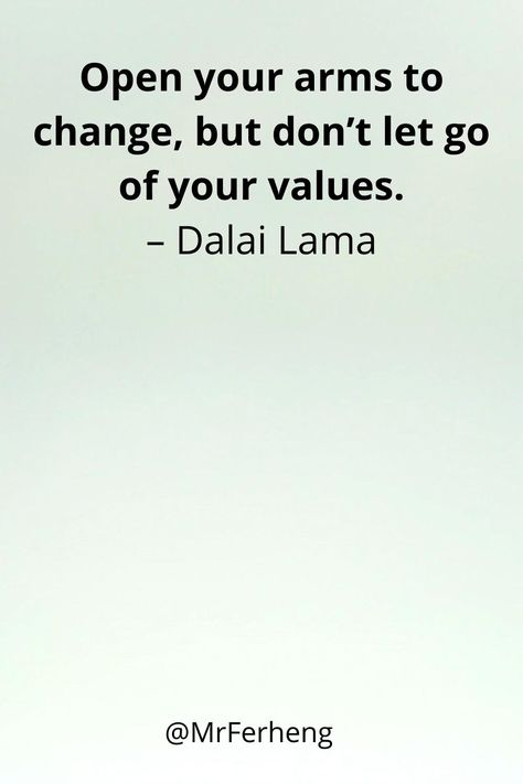 Open your arms to change, but don't let go of your values.– Dalai Lama #quotes #motiavtionalquotes #love #inspire