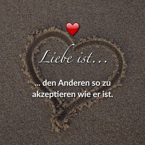 Liebe ist... den Anderen so zu akzeptieren wie er ist.