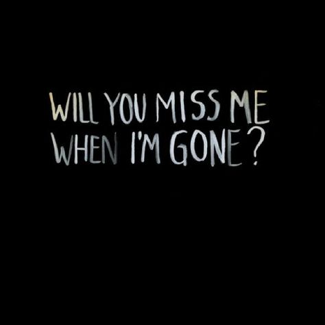 Will you miss me life quotes quotes quote life quotes and sayings