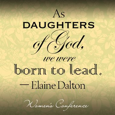 As daughters of God, we were born to lead. - Elaine Dalton