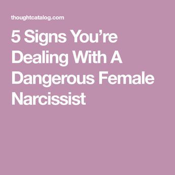 5 Signs You're Dealing With A Dangerous Female Narcissist