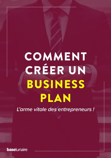 Business plan : l'arme vitale avant de vous lancer dans l'entrepreneuriat