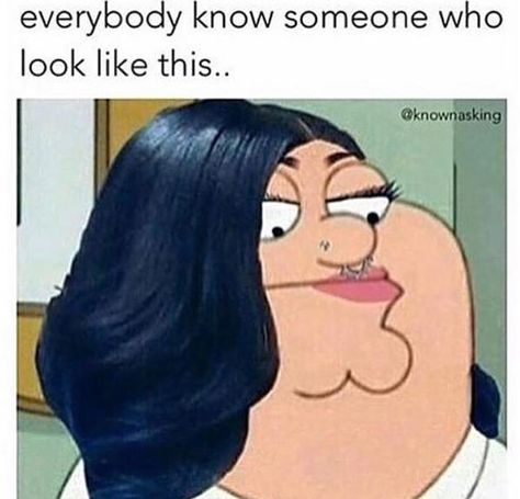 Everyone knows someone who looks like this