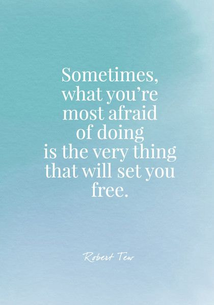 Sometimes what you're most afraid of doing is the very thing that will set you free. - Robert Tew - Quotes On Change - Photos